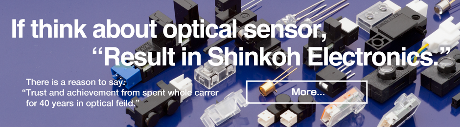 "If think about optical sensor, ""Result in Shinkoh Electronics."""